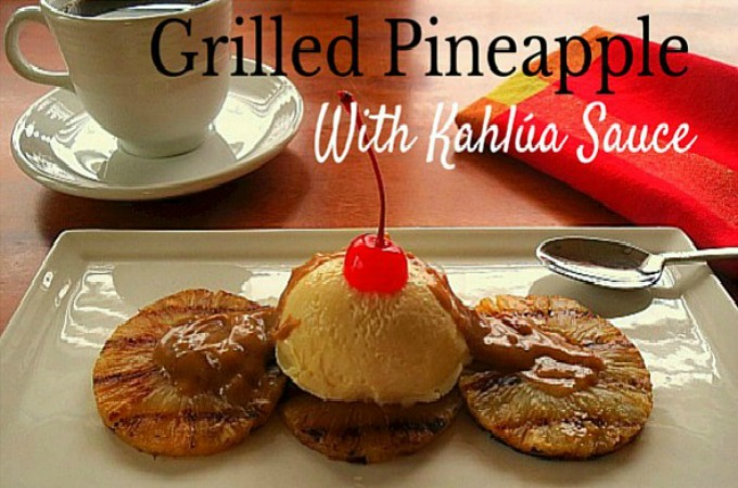 Grilled Pineapple with Kahlua Sauce